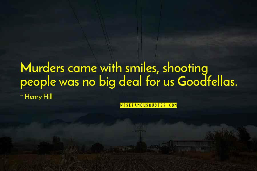 Having Things Handed To You Quotes By Henry Hill: Murders came with smiles, shooting people was no