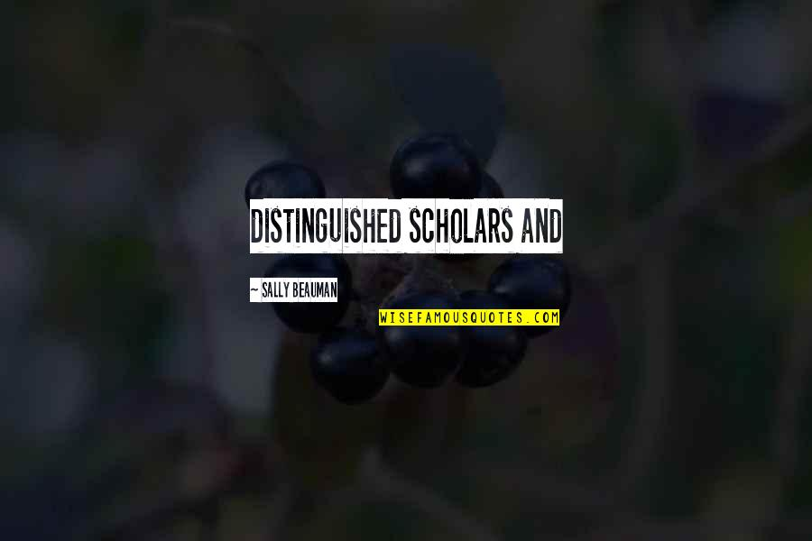 Having Things Handed To You Quotes By Sally Beauman: distinguished scholars and
