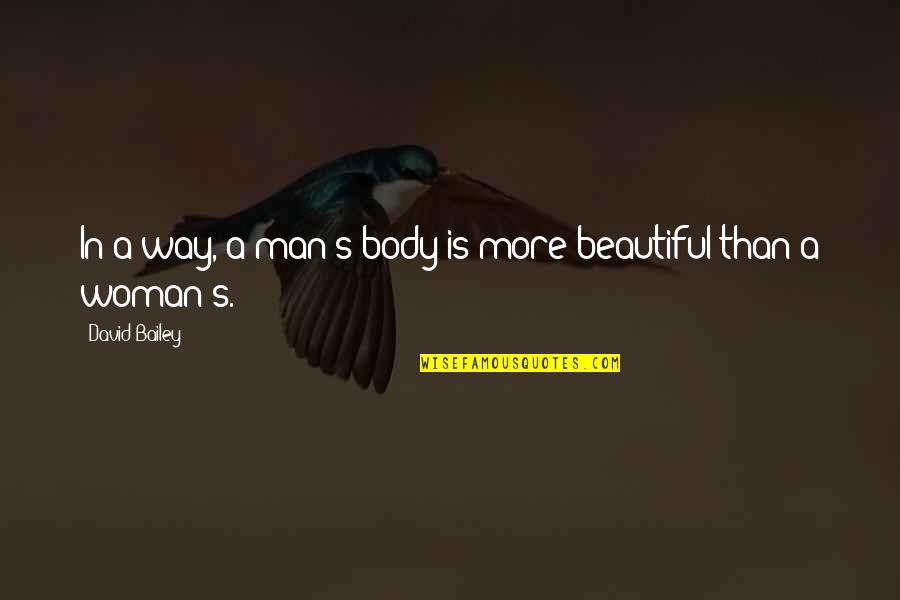 Having To Take Care Of Yourself Quotes By David Bailey: In a way, a man's body is more