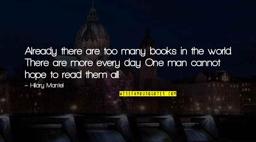 Having To Take Care Of Yourself Quotes By Hilary Mantel: Already there are too many books in the