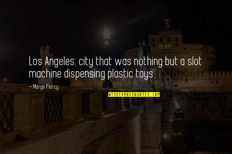 Having To Take Care Of Yourself Quotes By Marge Piercy: Los Angeles: city that was nothing but a