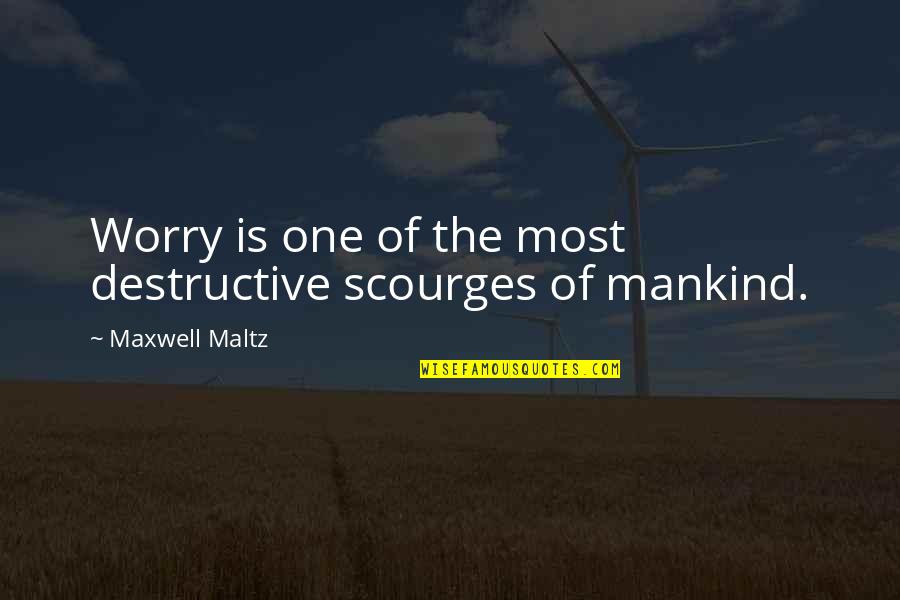 Having To Take Care Of Yourself Quotes By Maxwell Maltz: Worry is one of the most destructive scourges