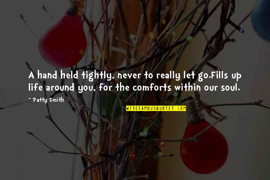 Having To Take Care Of Yourself Quotes By Patty Smith: A hand held tightly, never to really let