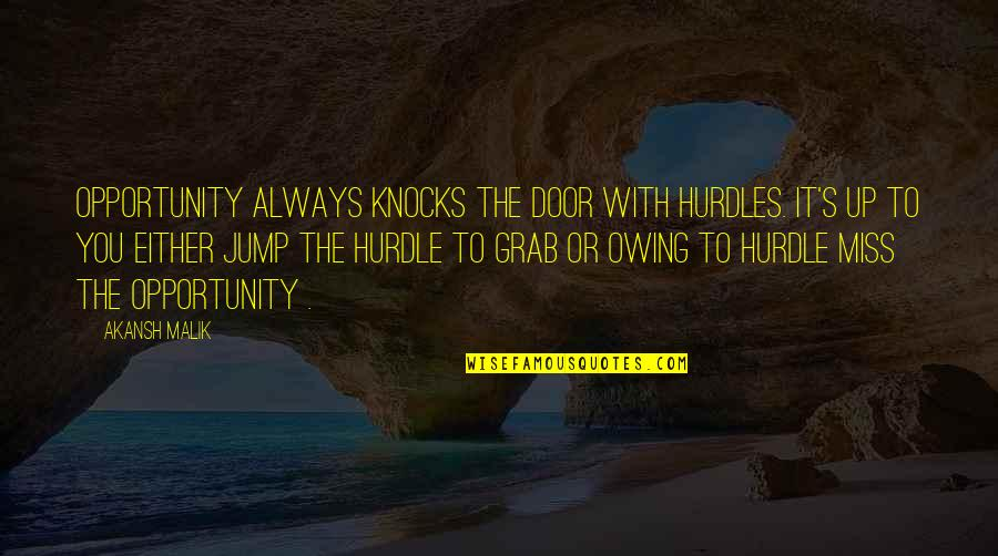 Having True Friends Quotes By Akansh Malik: Opportunity always knocks the door with hurdles. It's
