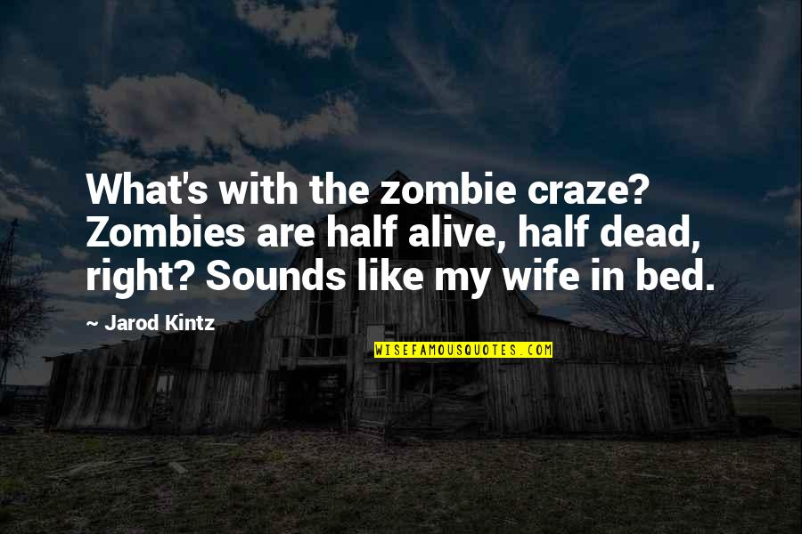 Having True Friends Quotes By Jarod Kintz: What's with the zombie craze? Zombies are half