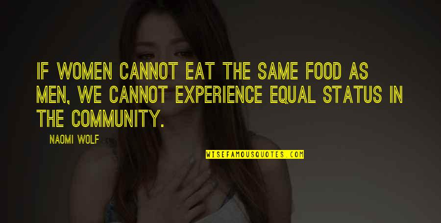 Having True Friends Quotes By Naomi Wolf: If women cannot eat the same food as