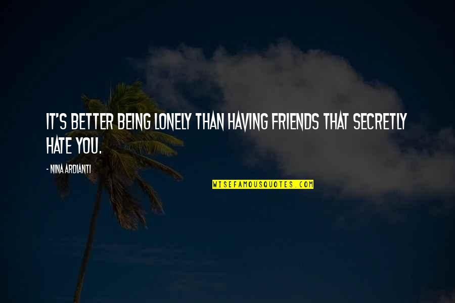 Having True Friends Quotes By Nina Ardianti: It's better being lonely than having friends that