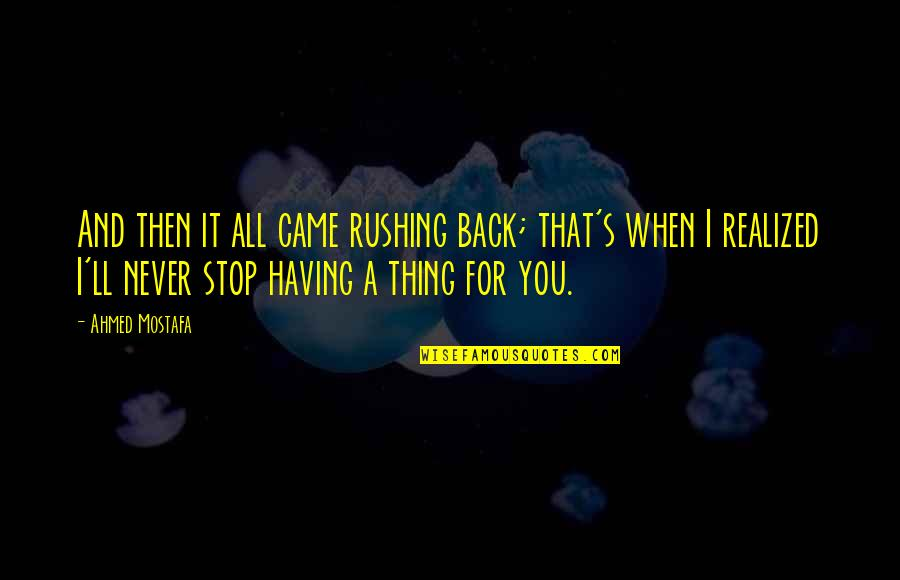 Having Your Back Quotes By Ahmed Mostafa: And then it all came rushing back; that's