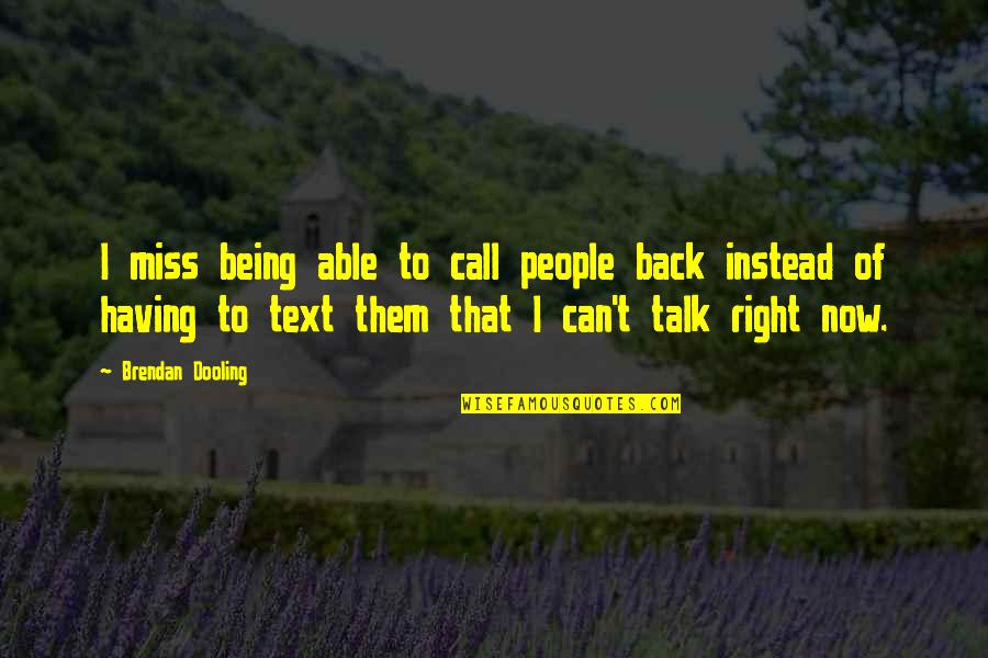 Having Your Back Quotes By Brendan Dooling: I miss being able to call people back