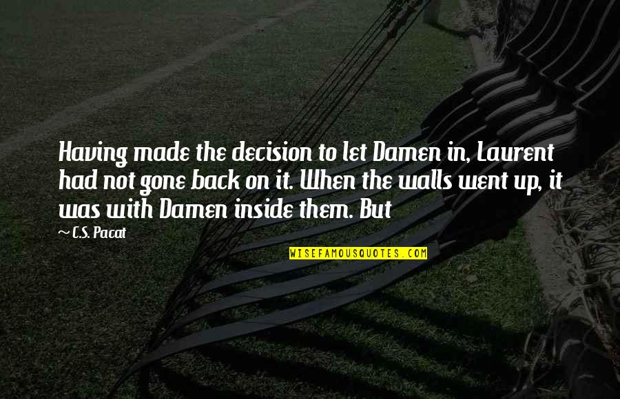 Having Your Back Quotes By C.S. Pacat: Having made the decision to let Damen in,