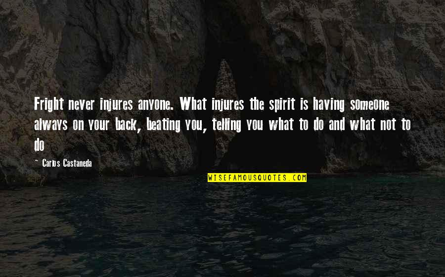 Having Your Back Quotes By Carlos Castaneda: Fright never injures anyone. What injures the spirit