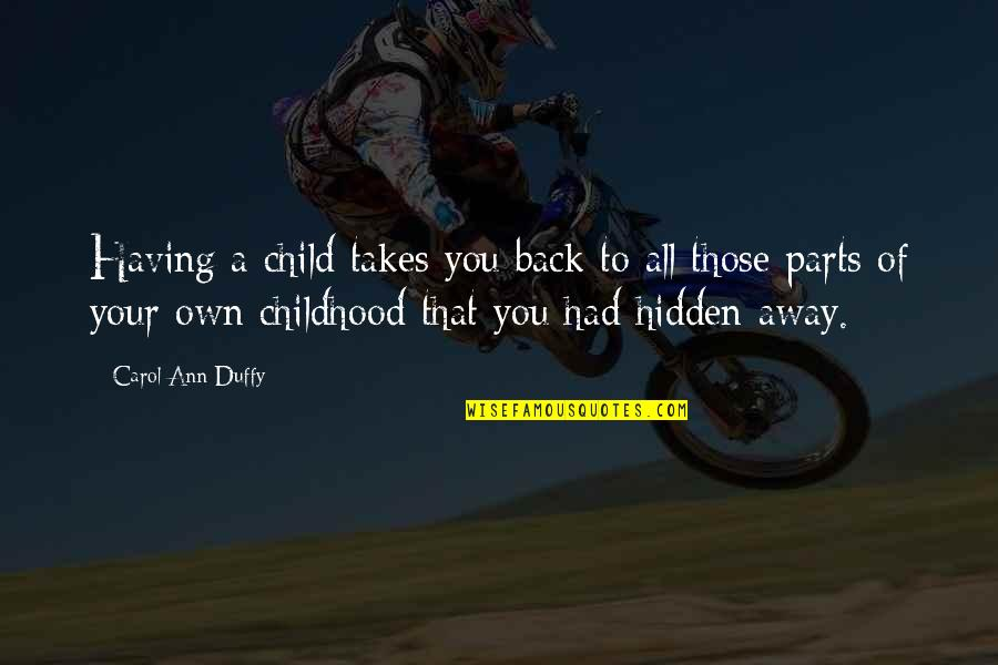 Having Your Back Quotes By Carol Ann Duffy: Having a child takes you back to all