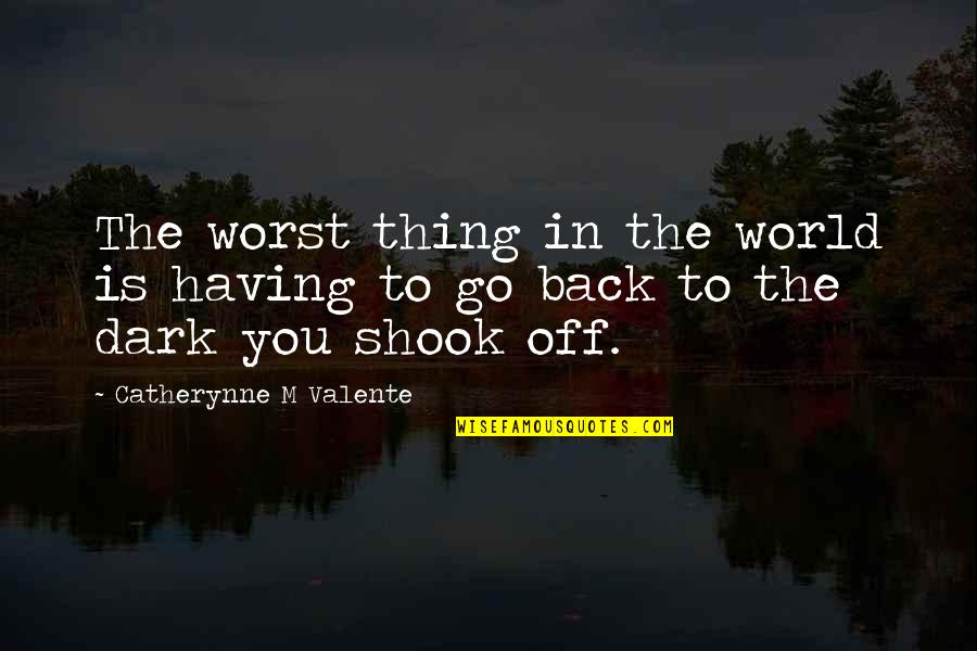 Having Your Back Quotes By Catherynne M Valente: The worst thing in the world is having