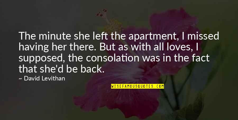 Having Your Back Quotes By David Levithan: The minute she left the apartment, I missed