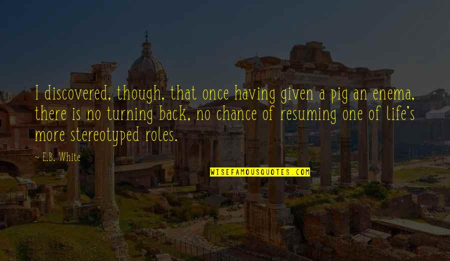 Having Your Back Quotes By E.B. White: I discovered, though, that once having given a