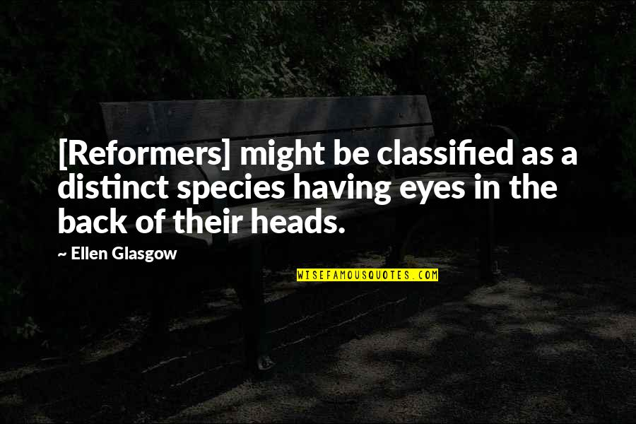 Having Your Back Quotes By Ellen Glasgow: [Reformers] might be classified as a distinct species