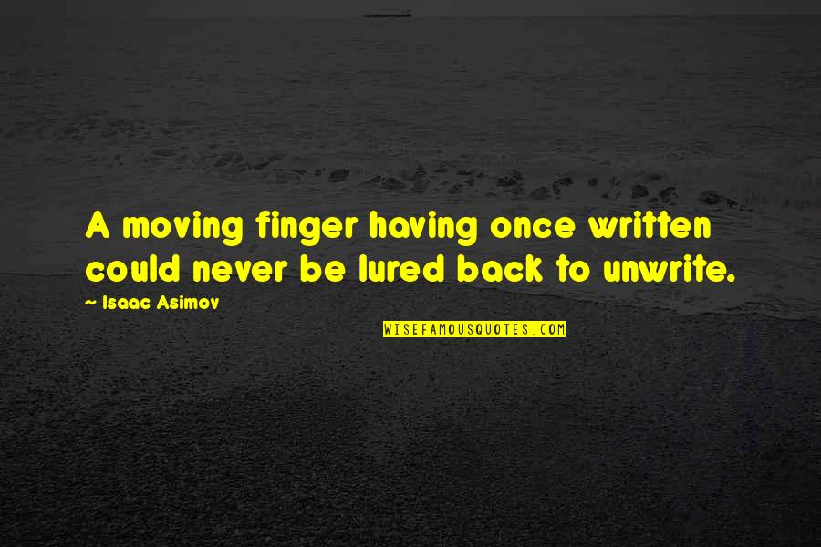 Having Your Back Quotes By Isaac Asimov: A moving finger having once written could never
