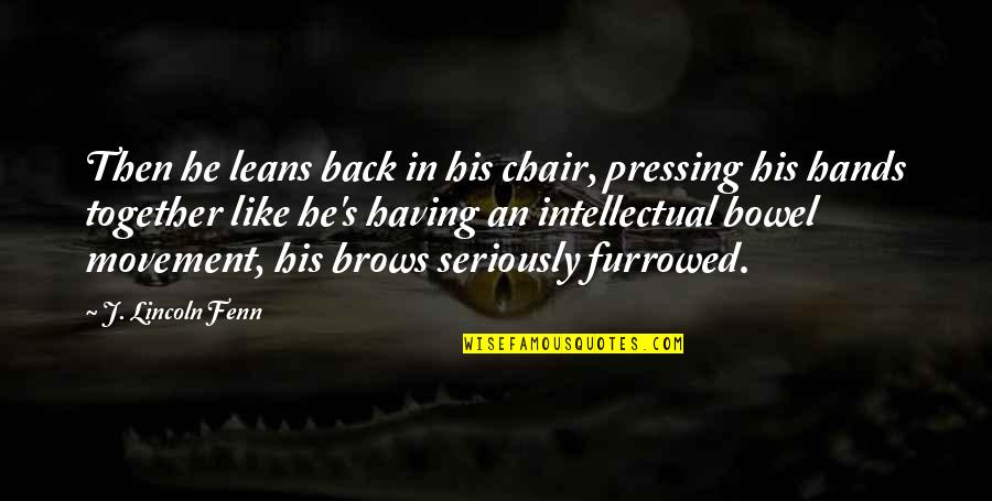 Having Your Back Quotes By J. Lincoln Fenn: Then he leans back in his chair, pressing