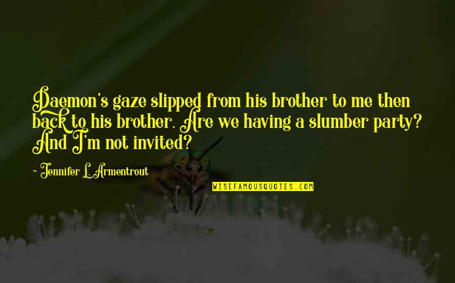 Having Your Back Quotes By Jennifer L. Armentrout: Daemon's gaze slipped from his brother to me