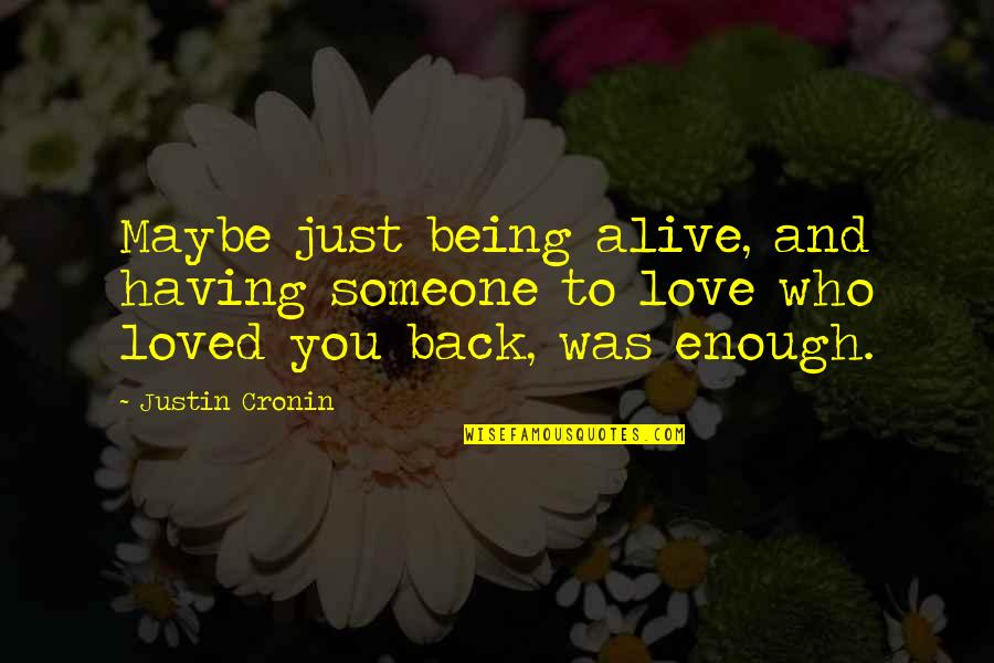 Having Your Back Quotes By Justin Cronin: Maybe just being alive, and having someone to