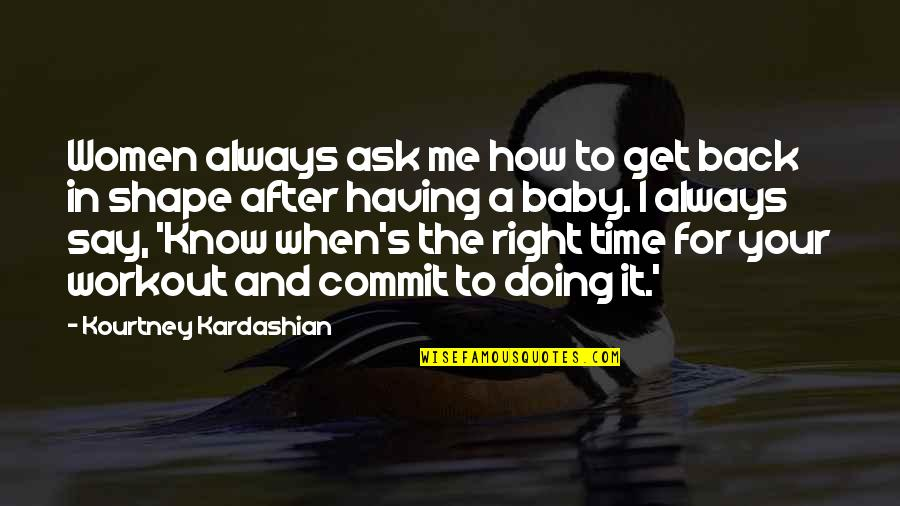 Having Your Back Quotes By Kourtney Kardashian: Women always ask me how to get back