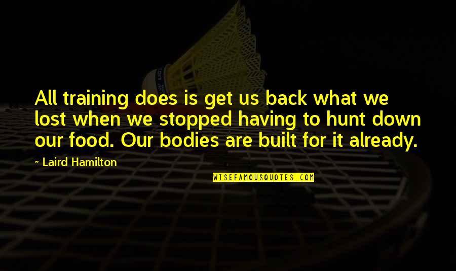 Having Your Back Quotes By Laird Hamilton: All training does is get us back what