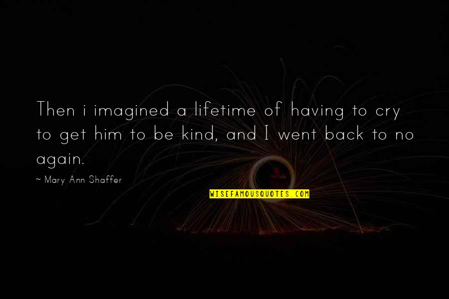 Having Your Back Quotes By Mary Ann Shaffer: Then i imagined a lifetime of having to