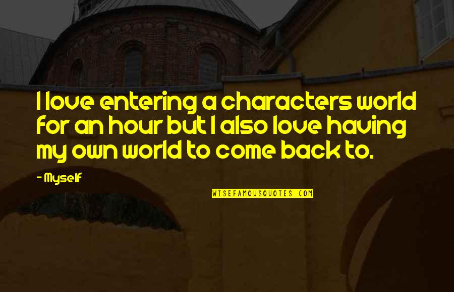 Having Your Back Quotes By Myself: I love entering a characters world for an