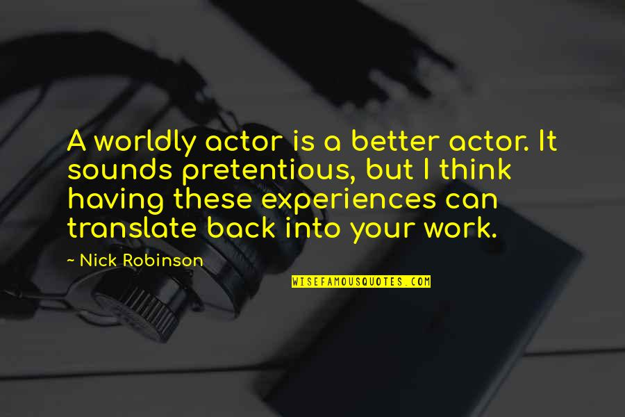 Having Your Back Quotes By Nick Robinson: A worldly actor is a better actor. It