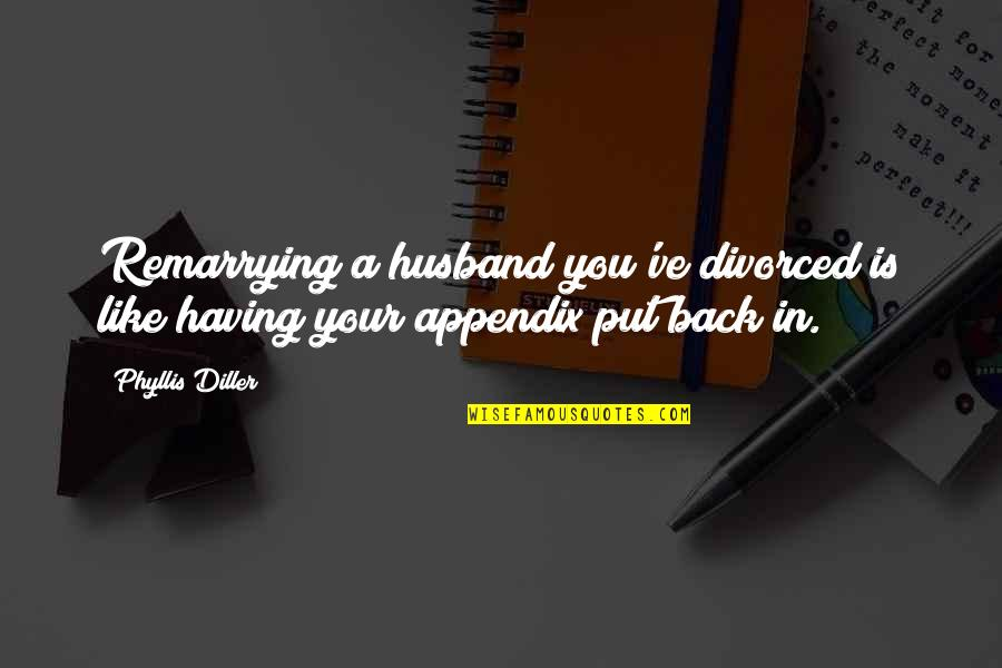 Having Your Back Quotes By Phyllis Diller: Remarrying a husband you've divorced is like having