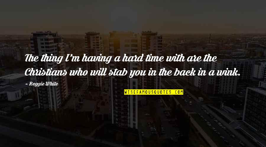Having Your Back Quotes By Reggie White: The thing I'm having a hard time with
