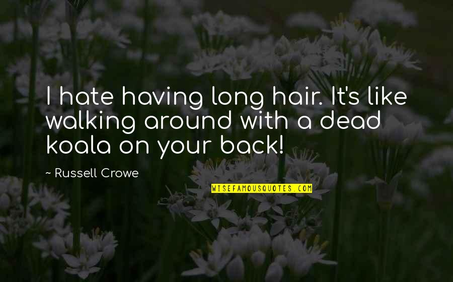 Having Your Back Quotes By Russell Crowe: I hate having long hair. It's like walking