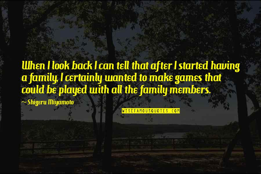 Having Your Back Quotes By Shigeru Miyamoto: When I look back I can tell that