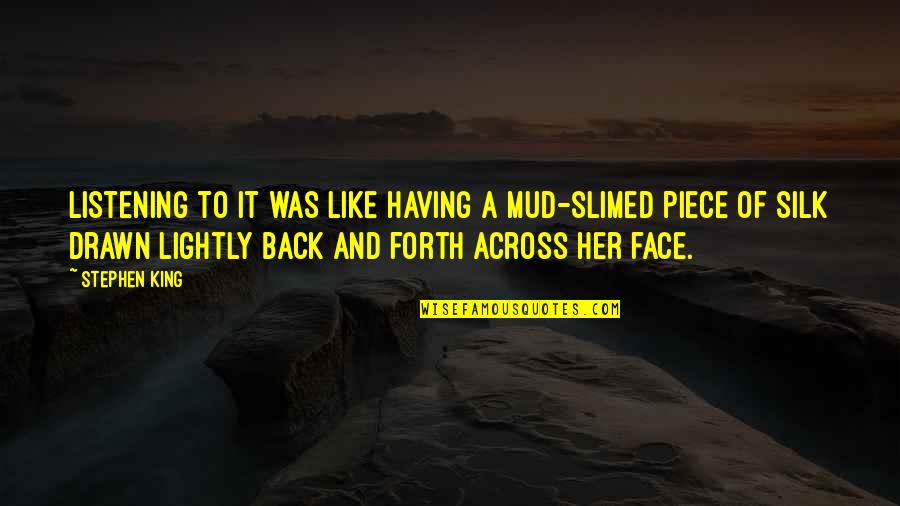 Having Your Back Quotes By Stephen King: Listening to it was like having a mud-slimed