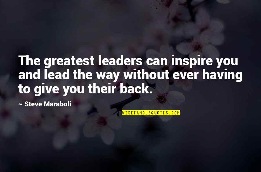 Having Your Back Quotes By Steve Maraboli: The greatest leaders can inspire you and lead