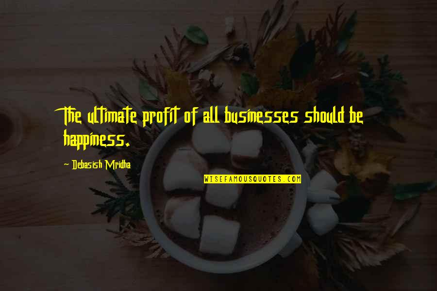 Having Your Heartbroken Quotes By Debasish Mridha: The ultimate profit of all businesses should be