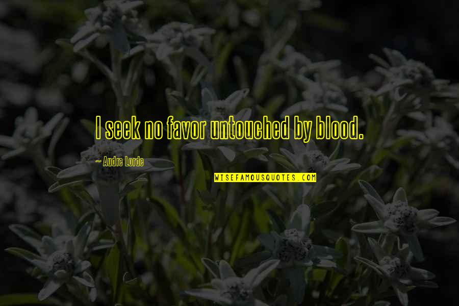 Havoc Thinkexist Quotes By Audre Lorde: I seek no favor untouched by blood.
