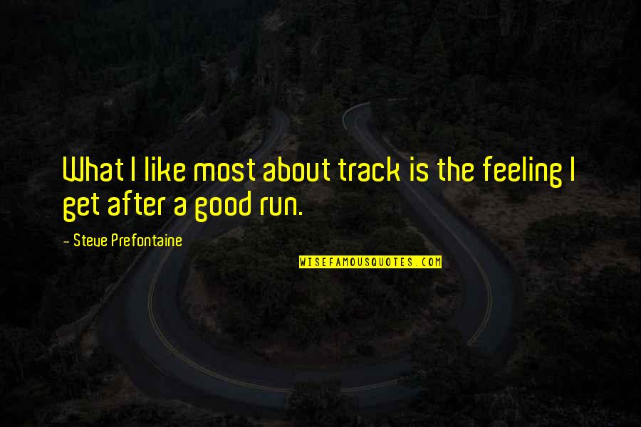 Havoc Thinkexist Quotes By Steve Prefontaine: What I like most about track is the