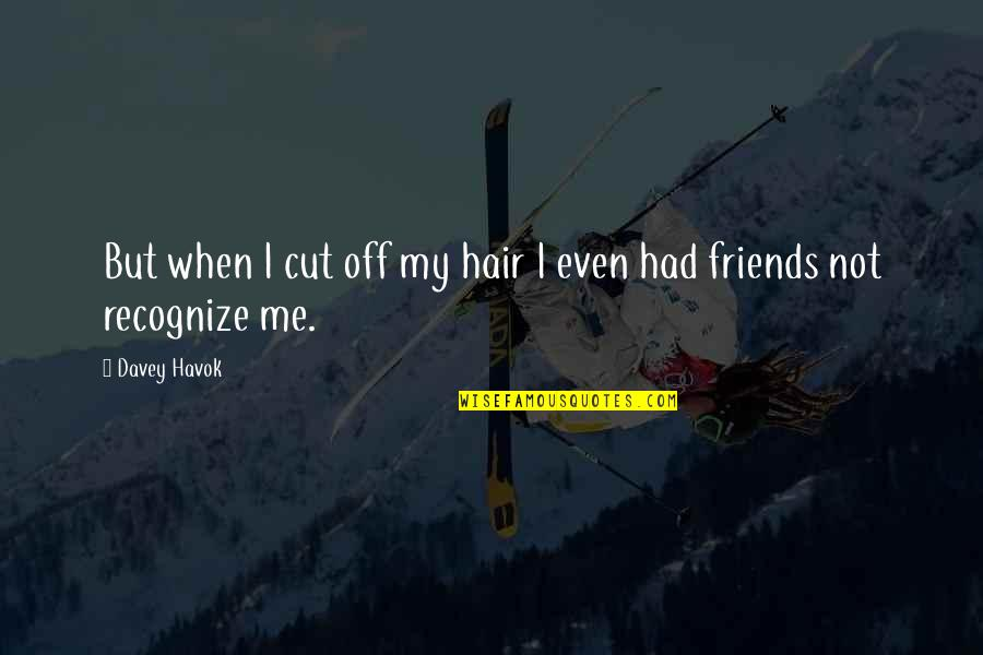 Havok Quotes By Davey Havok: But when I cut off my hair I
