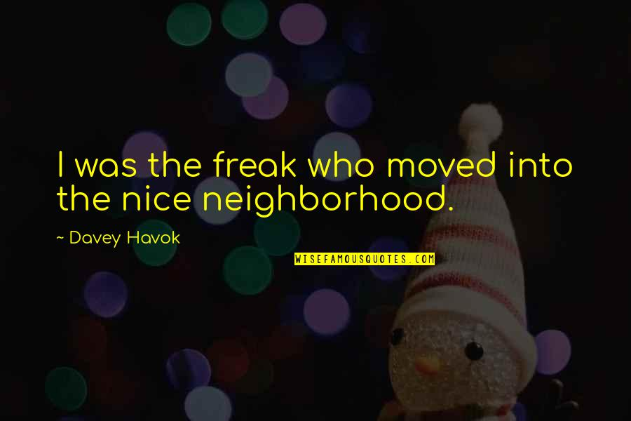 Havok Quotes By Davey Havok: I was the freak who moved into the