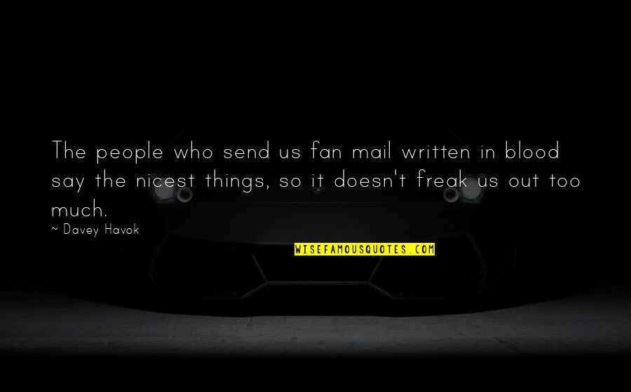 Havok Quotes By Davey Havok: The people who send us fan mail written