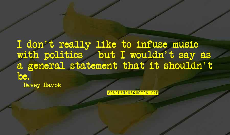 Havok Quotes By Davey Havok: I don't really like to infuse music with