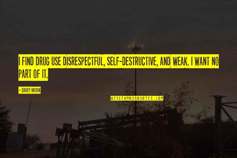 Havok Quotes By Davey Havok: I find drug use disrespectful, self-destructive, and weak.