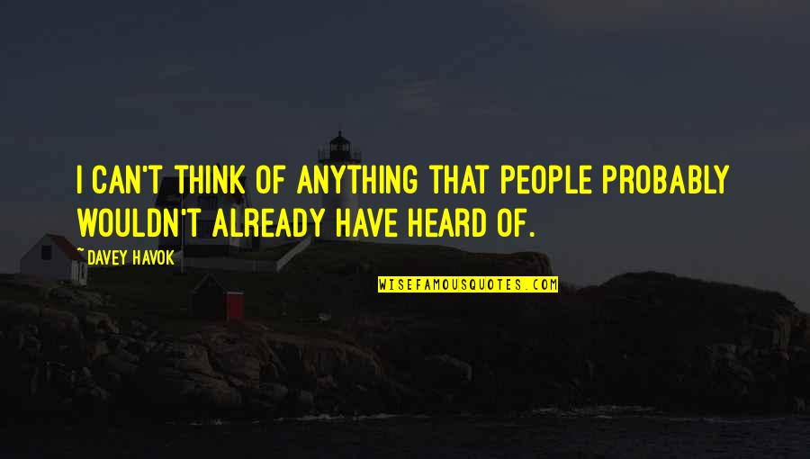 Havok Quotes By Davey Havok: I can't think of anything that people probably