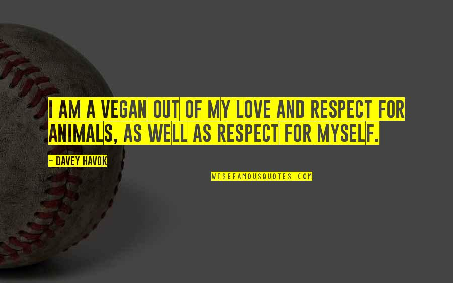 Havok Quotes By Davey Havok: I am a vegan out of my love