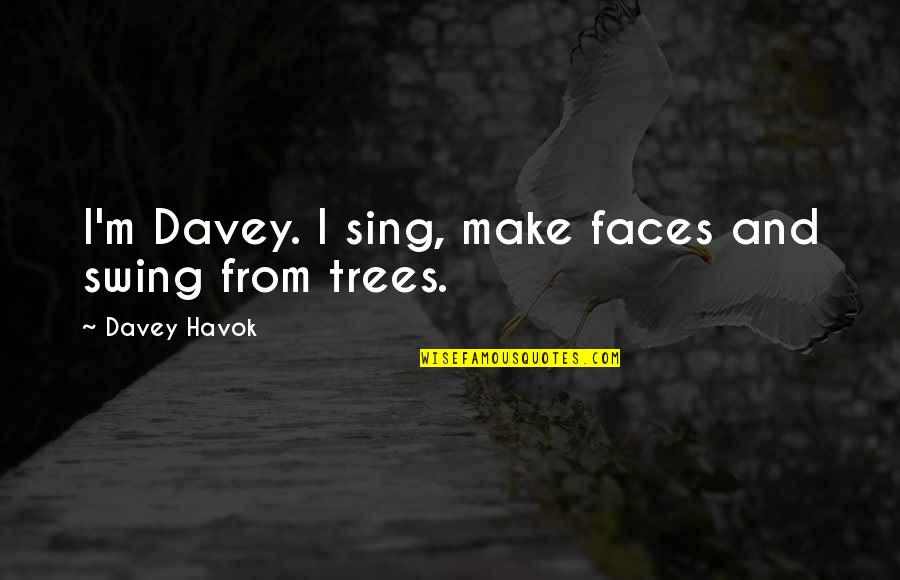 Havok Quotes By Davey Havok: I'm Davey. I sing, make faces and swing