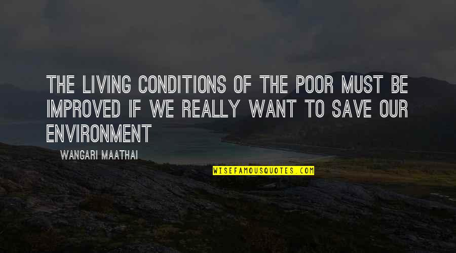 Hawaiian Annexation Quotes By Wangari Maathai: The living conditions of the poor must be