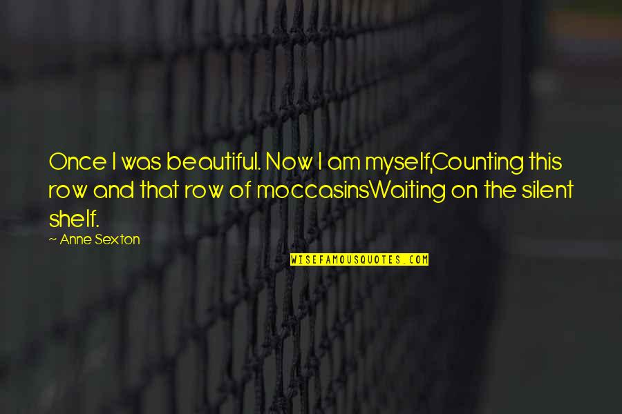 Hawak Kamay Tagalog Quotes By Anne Sexton: Once I was beautiful. Now I am myself,Counting