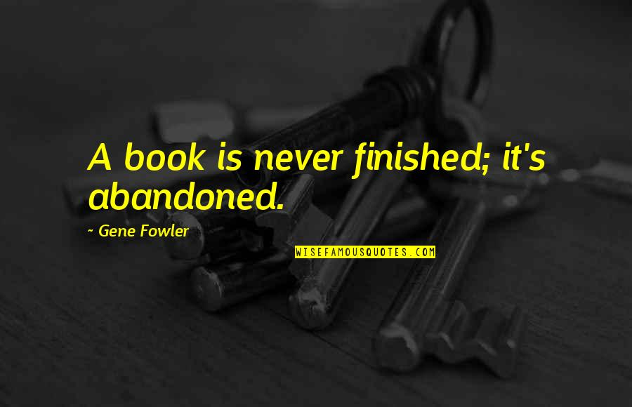 Hawak Kamay Tagalog Quotes By Gene Fowler: A book is never finished; it's abandoned.