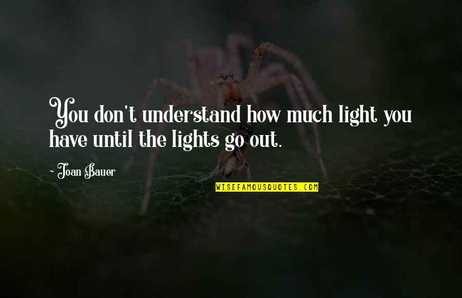 Hawak Kamay Tagalog Quotes By Joan Bauer: You don't understand how much light you have